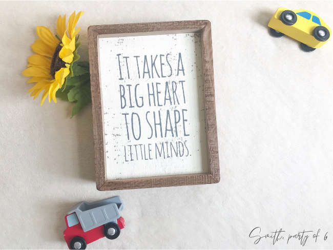 """It takes a big heart to shape little minds."""